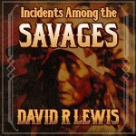 Incidents Among the Savages, by David R Lewis