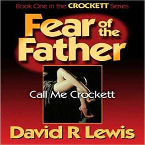 Fear of the Father:  Call Me Crockett, by David R Lewis
